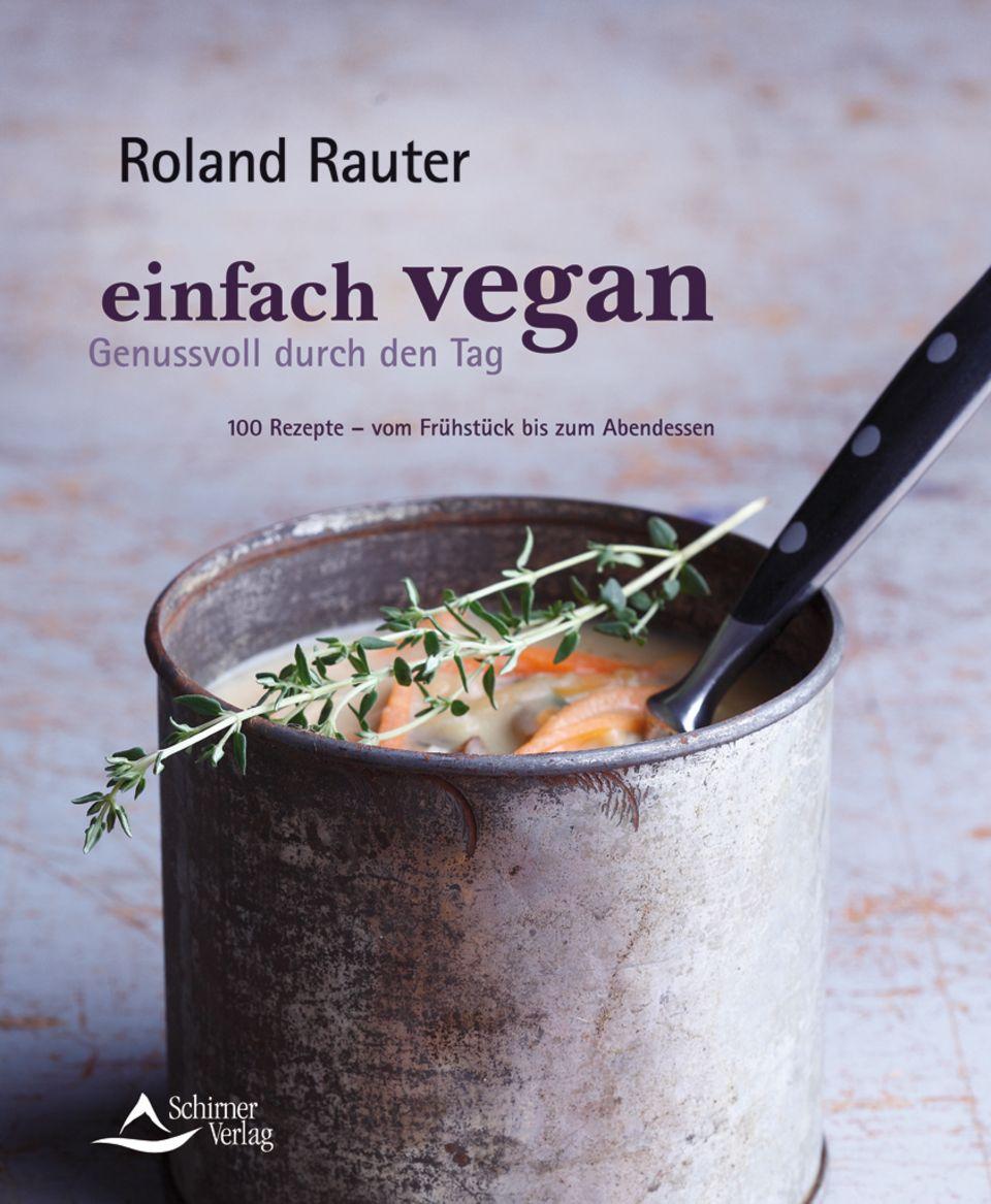 100 Rezepte: Einfach vegan von Roland Rauter