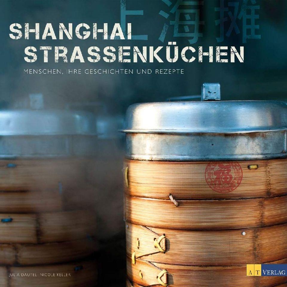 Fondue, Teigtaschen und Barbecue: Shanghai Strassenküchen. Authentische Rezepte und Geschichten