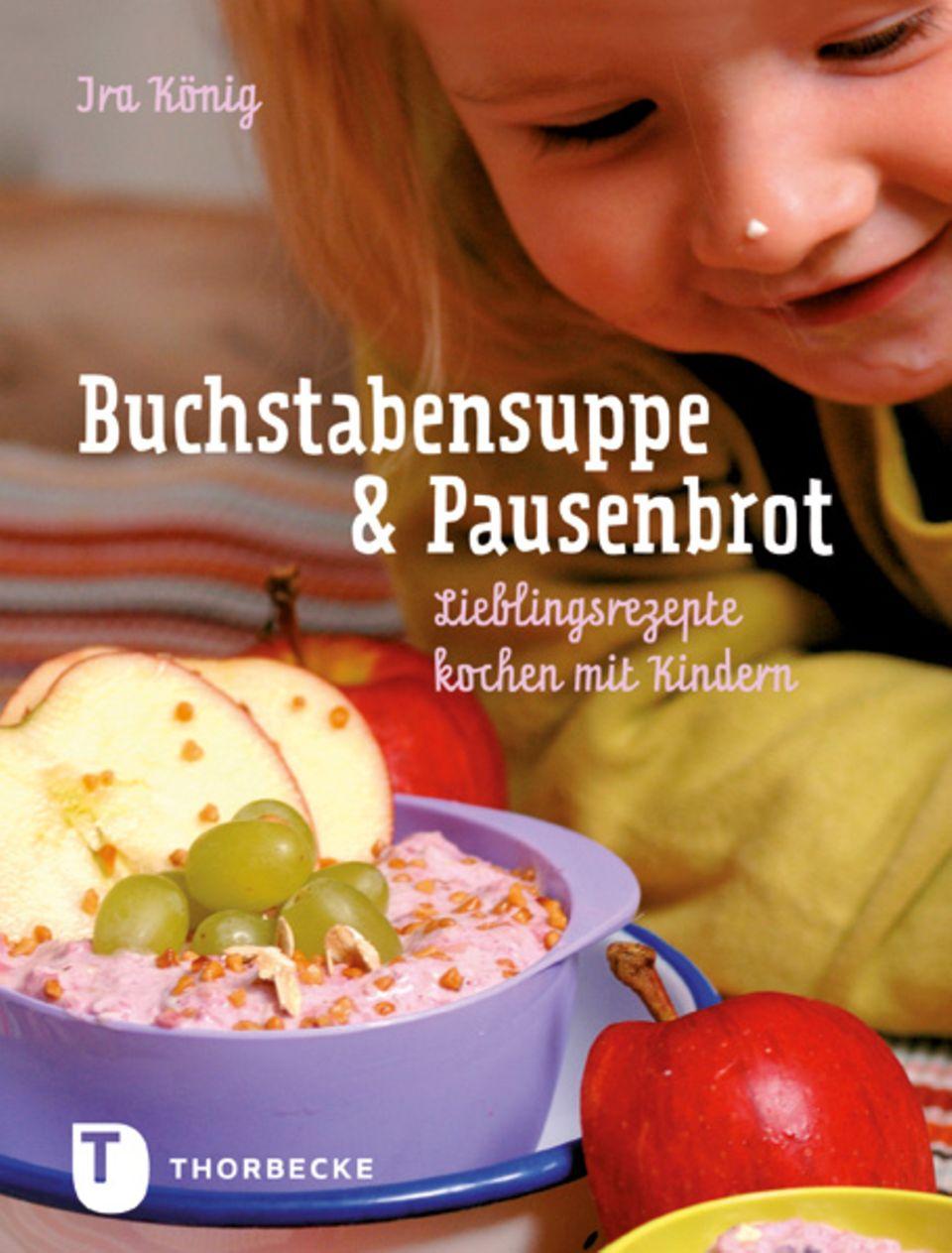 "Ira König: ""Buchstabensuppe & Pausenbrot - Lieblingsrezepte kochen mit Kindern"""