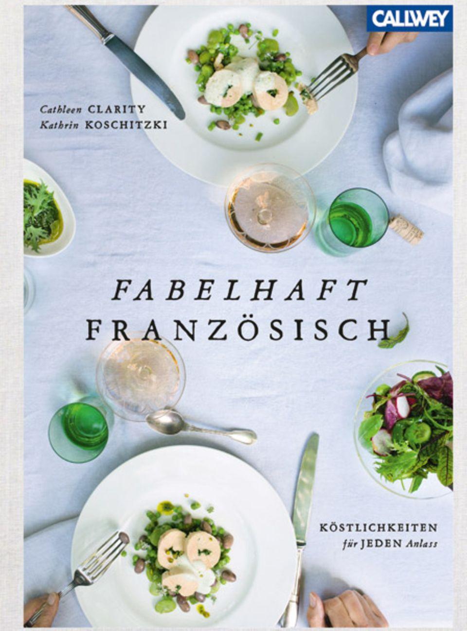 Cathleen Clarity & Kathrin Koschitzki: Französische Köstlichkeiten für jeden Anlass